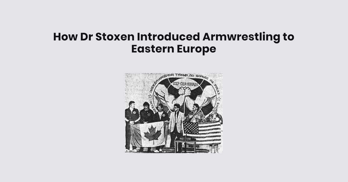 How Dr Stoxen Introduced Armwrestling to Eastern Europe and USSR in 1988